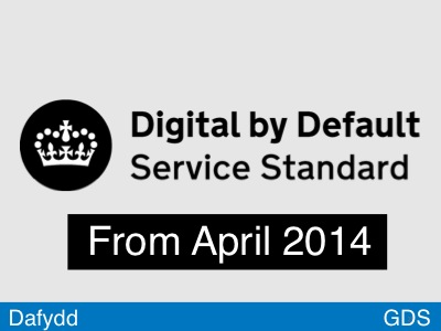 The Digital by Default Service Standard applies from April 2014